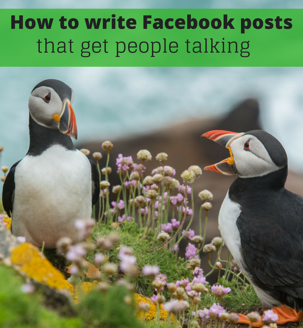 How to write Facebook posts that get people talking - writing engaging Facebook business page content