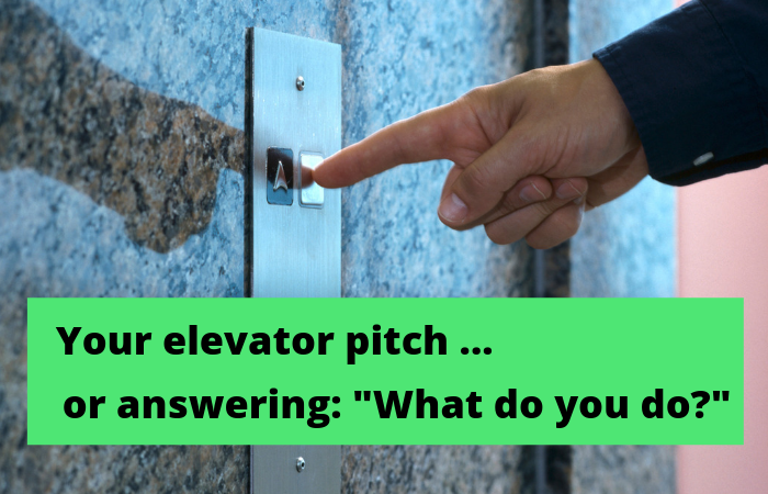"Your elevator pitch ... or answering_ ""What do you do?"""